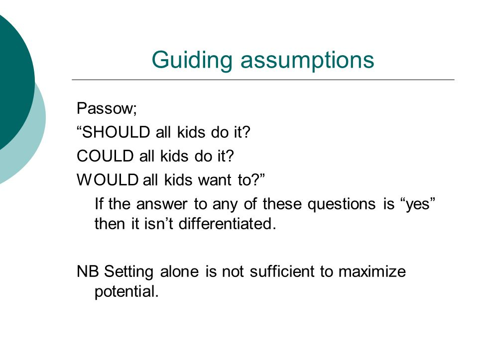 Guiding assumptions Passow; SHOULD all kids do it