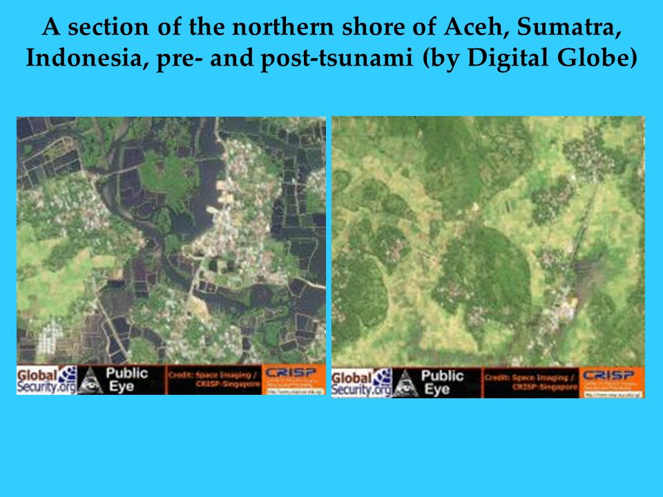 A section of the northern shore of Aceh, Sumatra, Indonesia, pre- and post-tsunami (by Digital Globe)