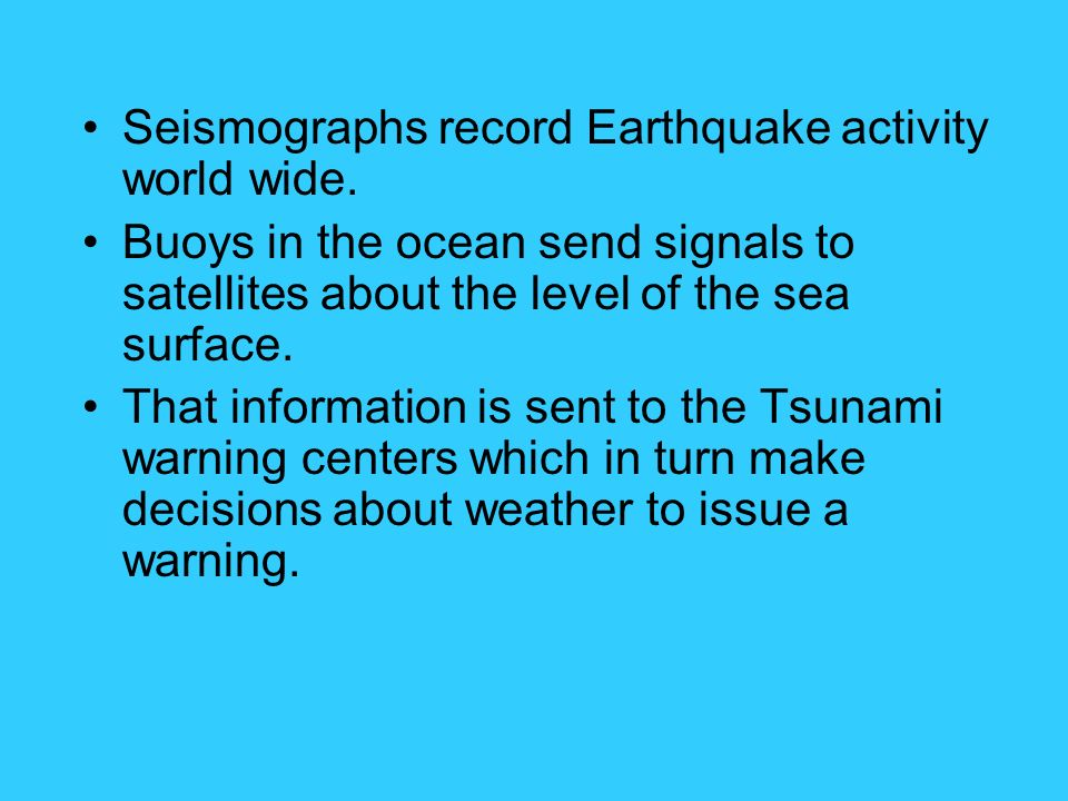 Seismographs record Earthquake activity world wide.