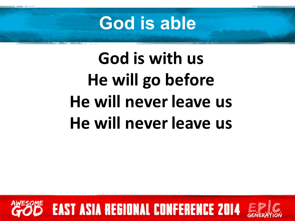 God is able God is with us He will go before He will never leave us