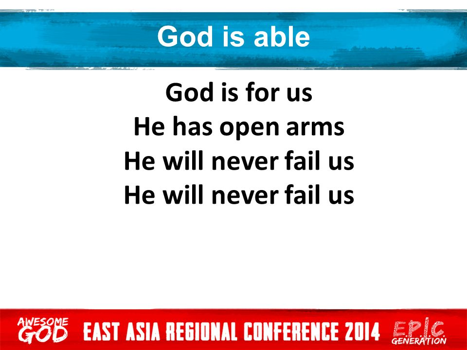 God is able God is for us He has open arms He will never fail us