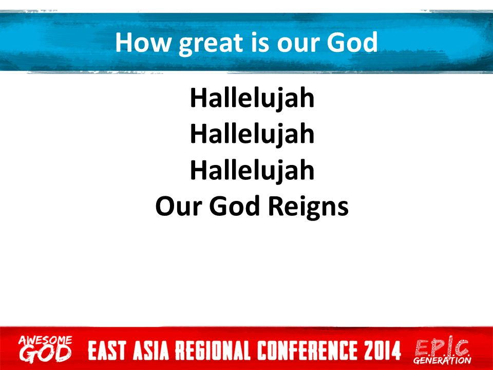 How great is our God Hallelujah Our God Reigns