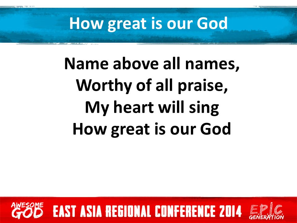 How great is our God Name above all names, Worthy of all praise, My heart will sing.