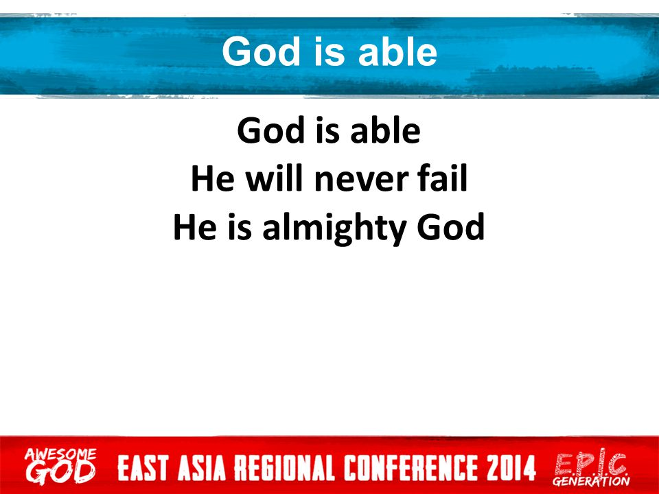 God is able God is able He will never fail He is almighty God