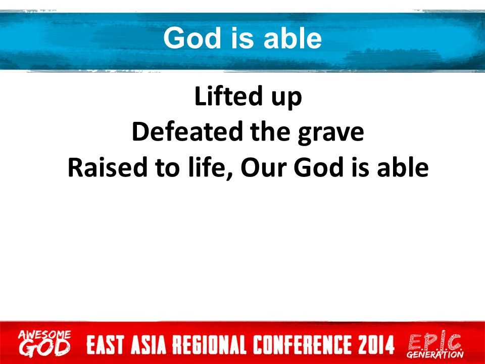 Raised to life, Our God is able