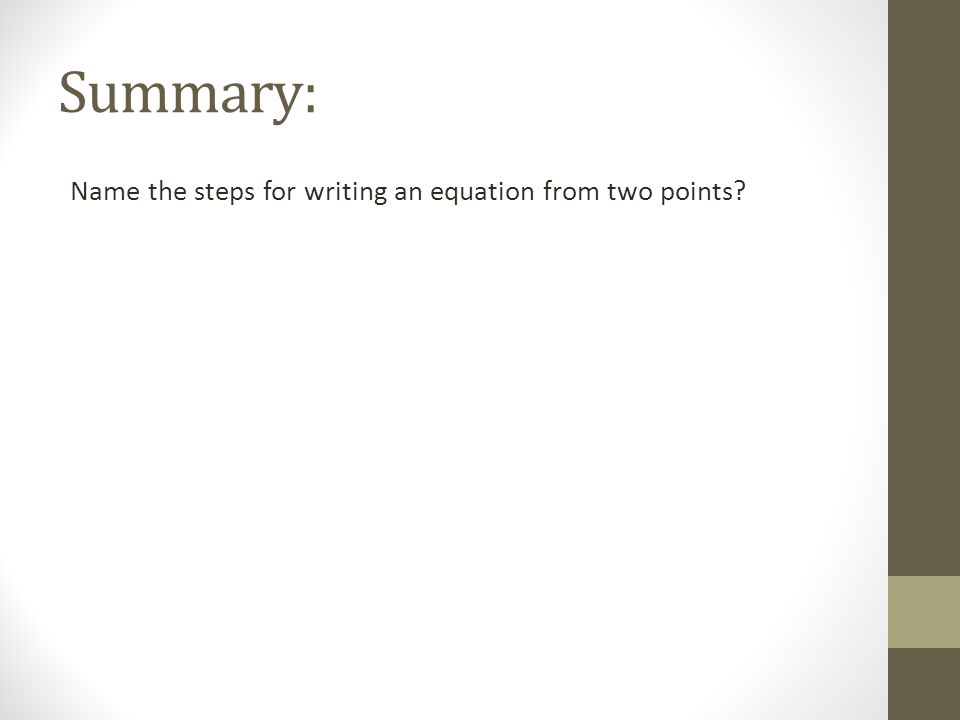 Summary: Name the steps for writing an equation from two points