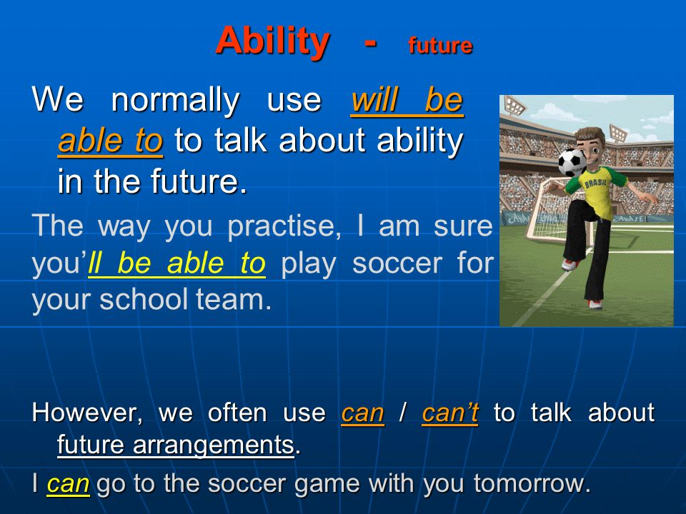 Ability - future We normally use will be able to to talk about ability in the future.
