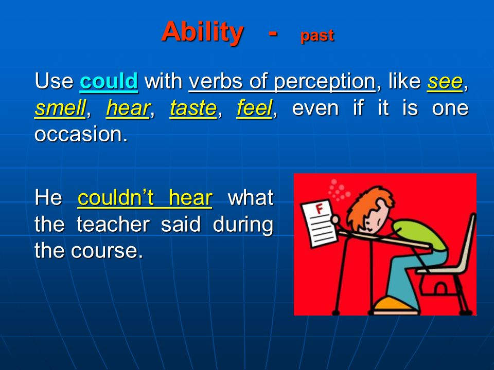 Ability - past Use could with verbs of perception, like see, smell, hear, taste, feel, even if it is one occasion.