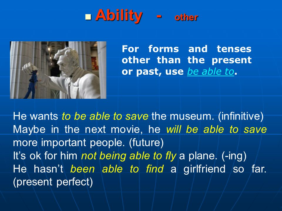 Ability - other He wants to be able to save the museum. (infinitive)