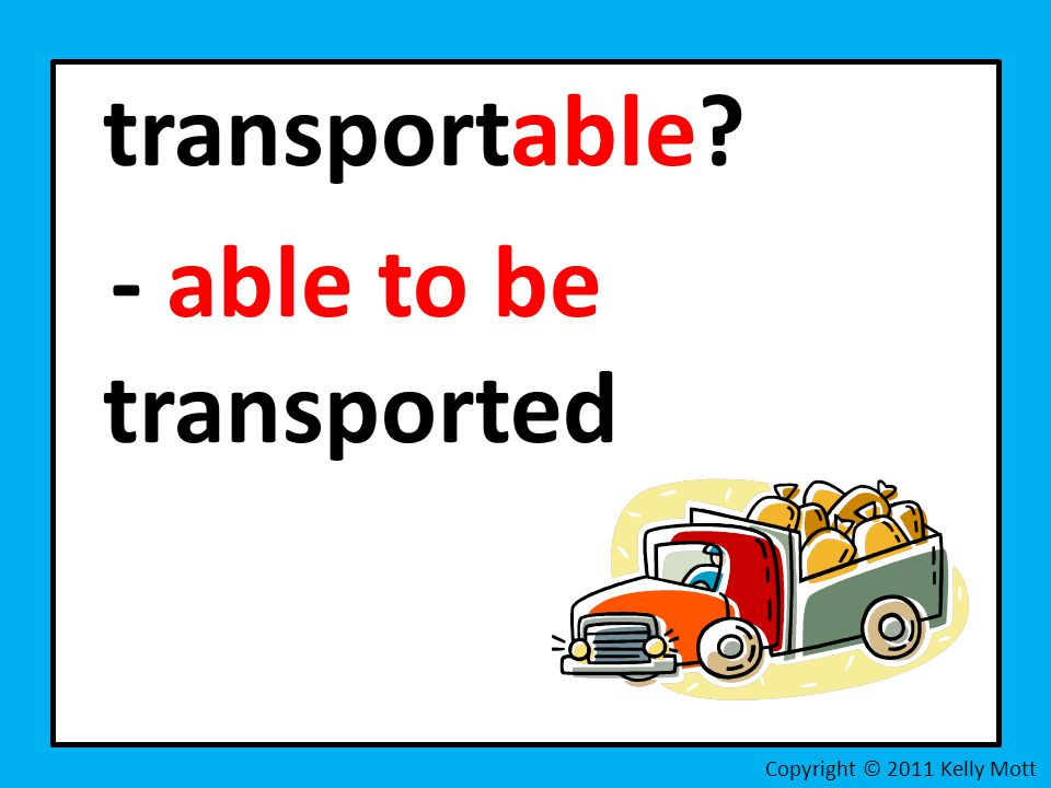 - able to be transported