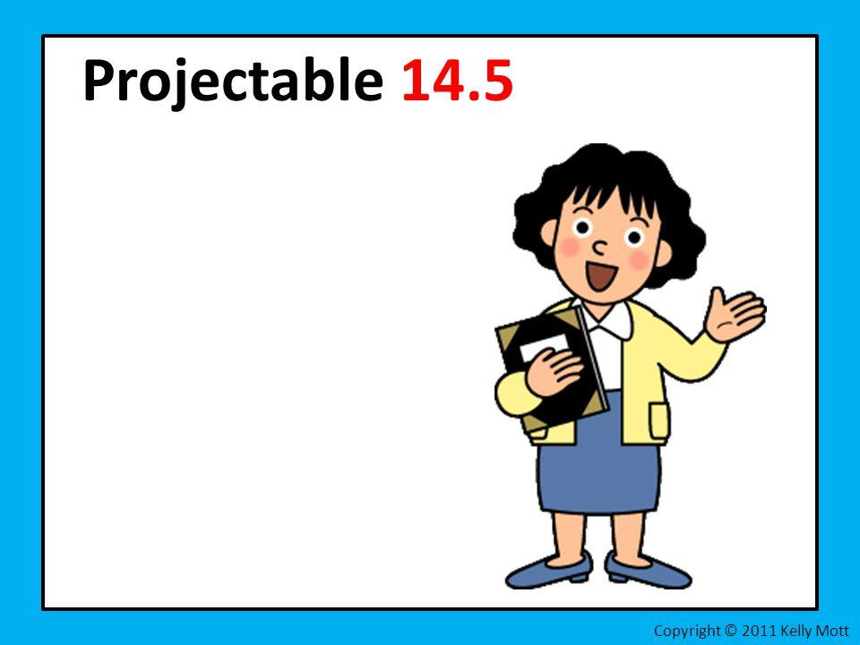 Projectable 14.5 Copyright © 2011 Kelly Mott