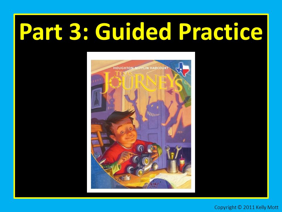 Part 3: Guided Practice Copyright © 2011 Kelly Mott 23