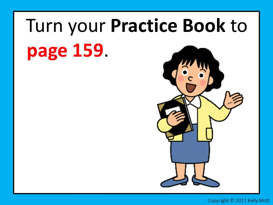 Turn your Practice Book to page 159.