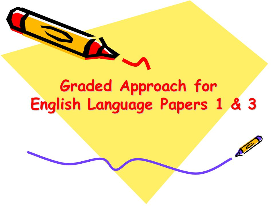 Graded Approach for English Language Papers 1 & 3