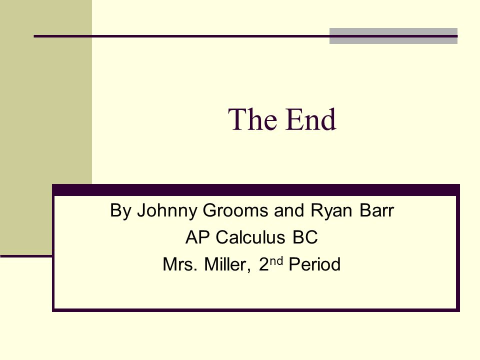 By Johnny Grooms and Ryan Barr AP Calculus BC Mrs. Miller, 2nd Period