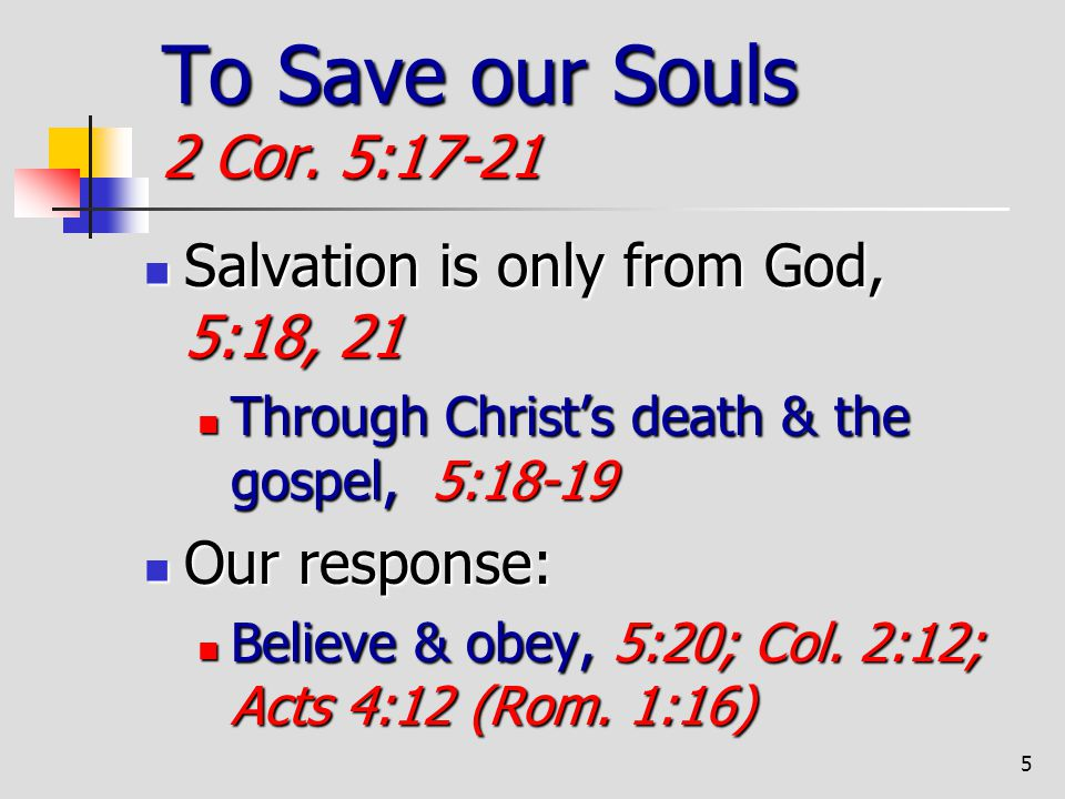 To Save our Souls 2 Cor. 5:17-21 Salvation is only from God, 5:18, 21
