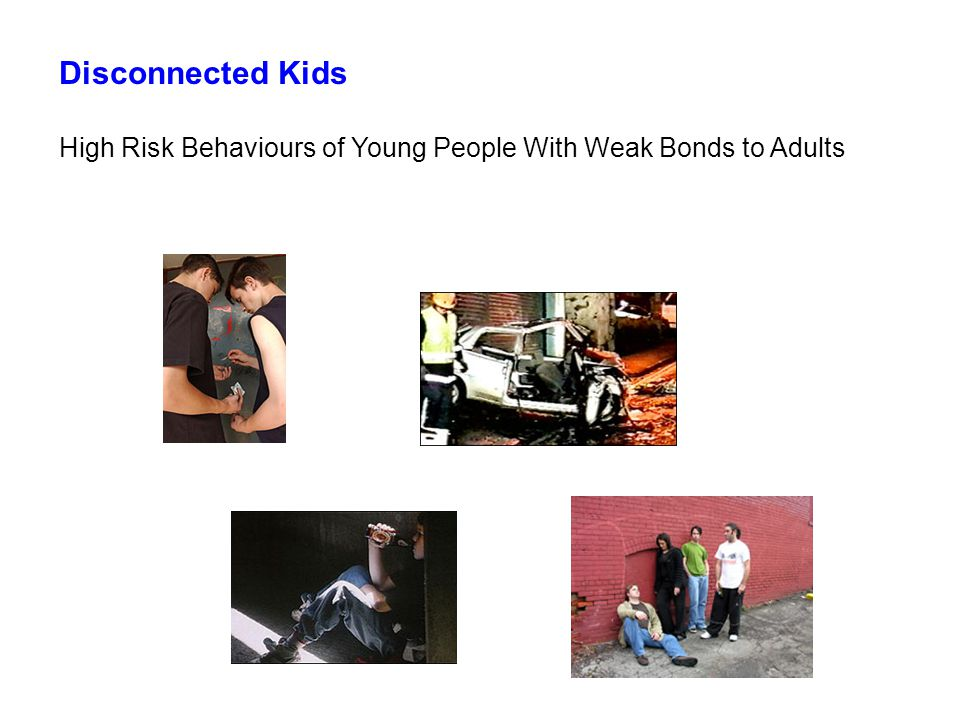 Disconnected Kids High Risk Behaviours of Young People With Weak Bonds to Adults