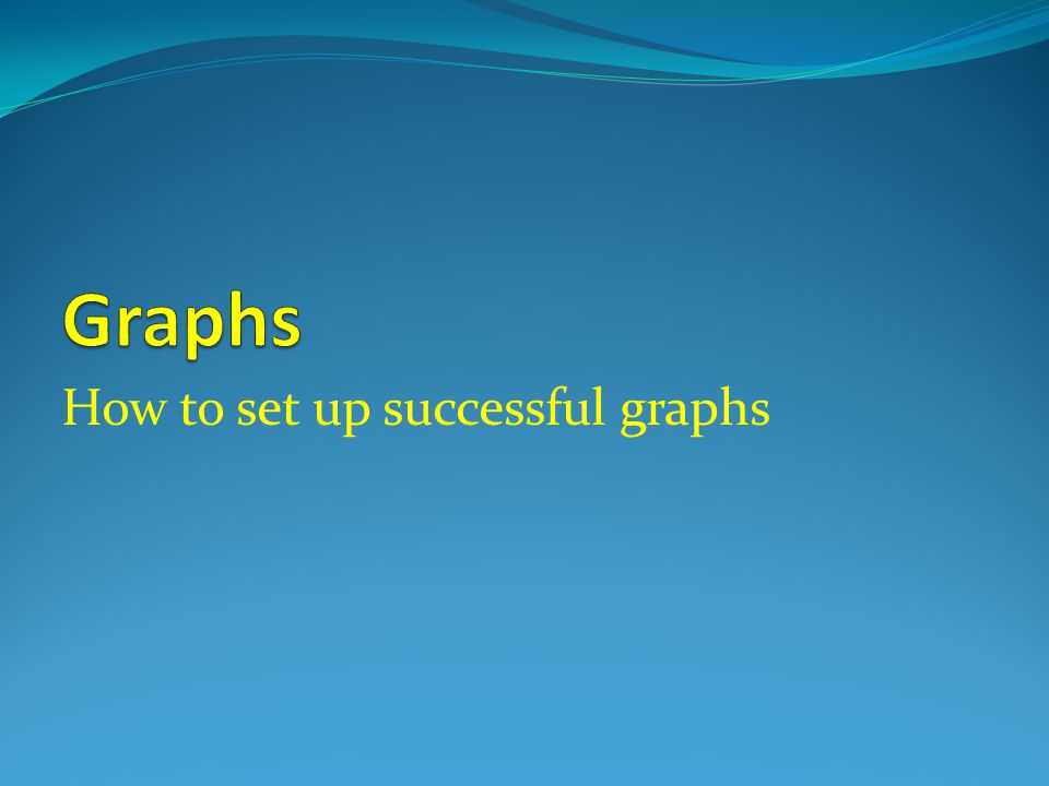 How to set up successful graphs