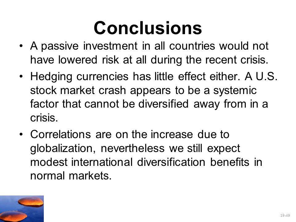 Conclusions A passive investment in all countries would not have lowered risk at all during the recent crisis.