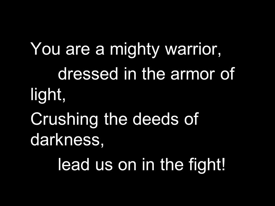 You are a mighty warrior,