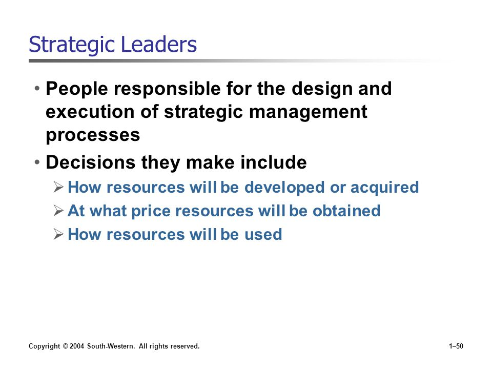 Strategic Leaders People responsible for the design and execution of strategic management processes.