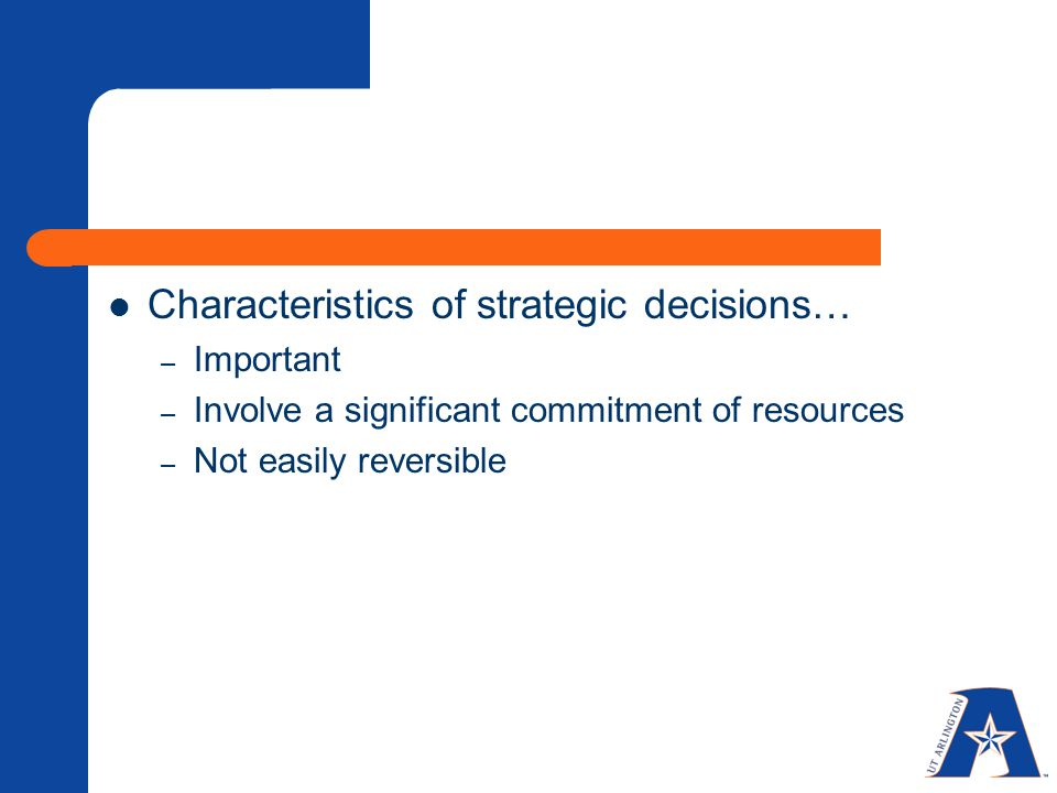 Characteristics of strategic decisions…
