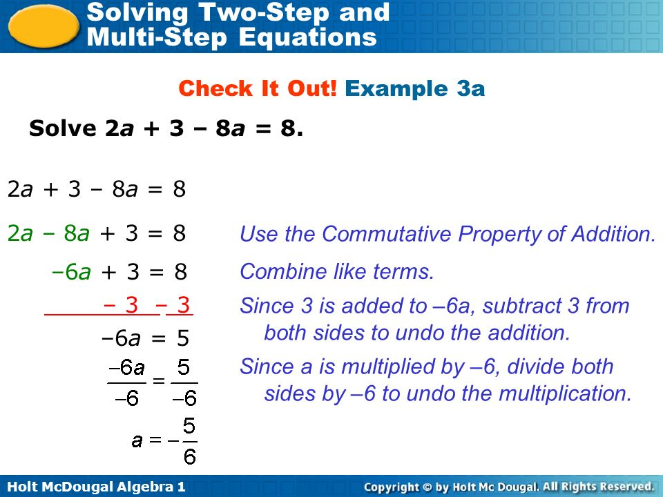 Check It Out! Example 3a Solve 2a + 3 – 8a = 8. 2a + 3 – 8a = 8. 2a – 8a + 3 = 8. Use the Commutative Property of Addition.