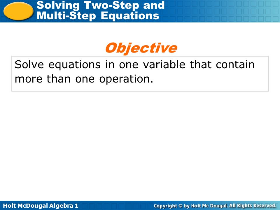 Objective Solve equations in one variable that contain more than one operation.
