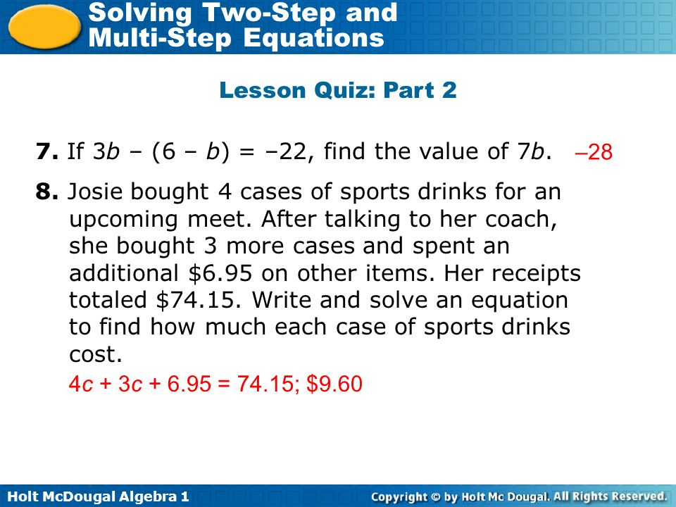 Lesson Quiz: Part 2 7. If 3b – (6 – b) = –22, find the value of 7b.