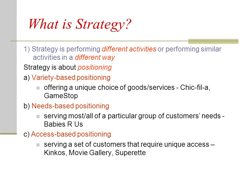 What is Strategy 1) Strategy is performing different activities or performing similar activities in a different way.
