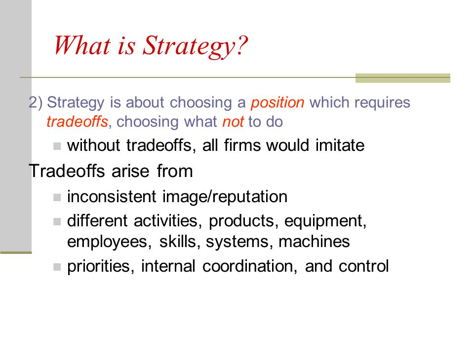 What is Strategy Tradeoffs arise from
