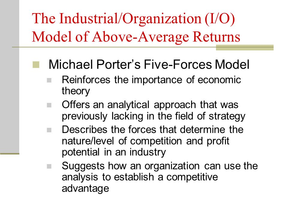The Industrial/Organization (I/O) Model of Above-Average Returns