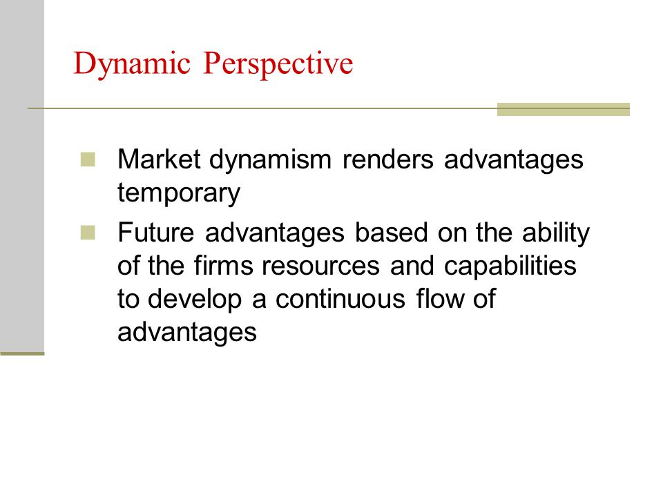 Dynamic Perspective Market dynamism renders advantages temporary