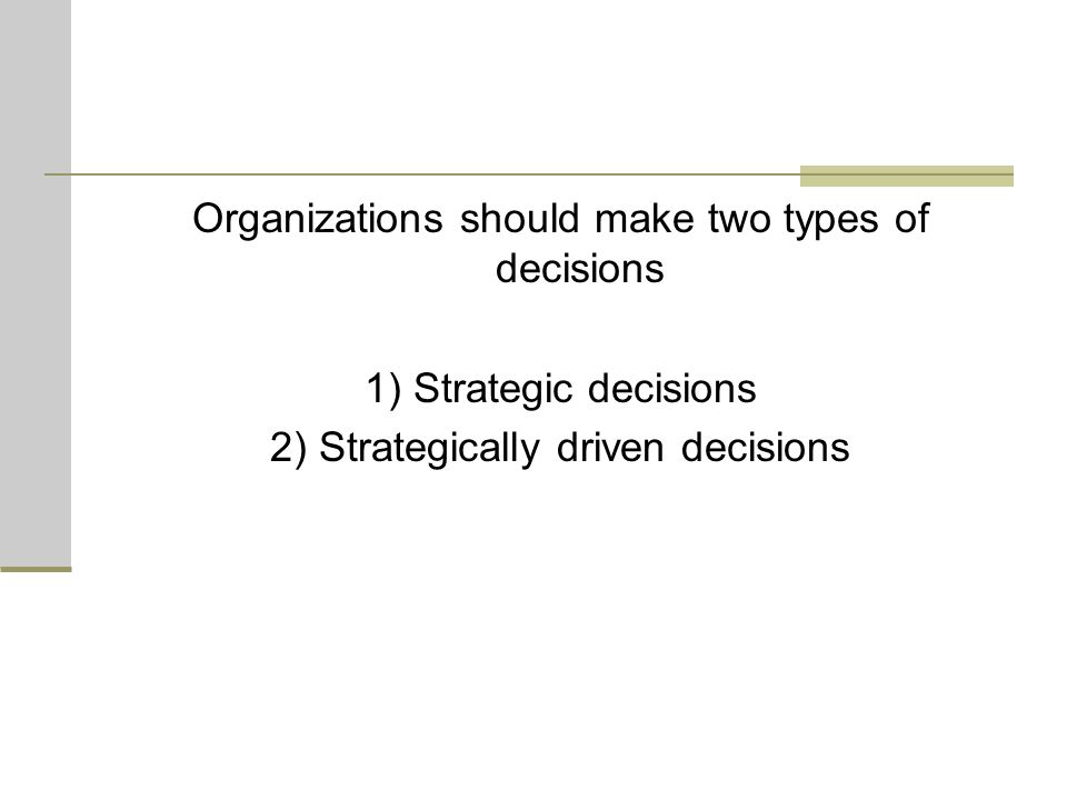 Organizations should make two types of decisions