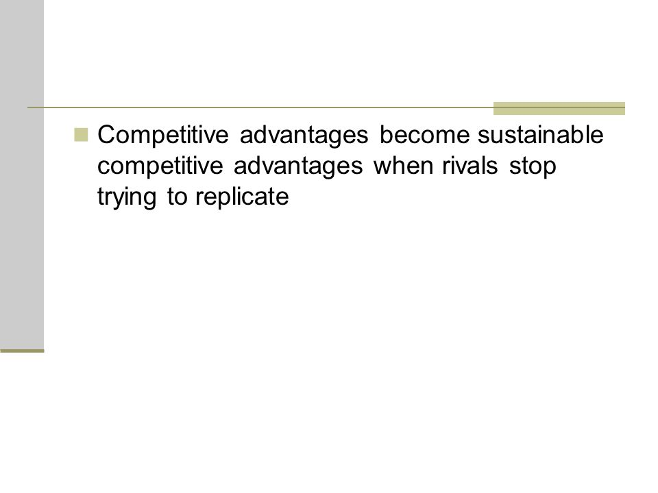 Competitive advantages become sustainable competitive advantages when rivals stop trying to replicate