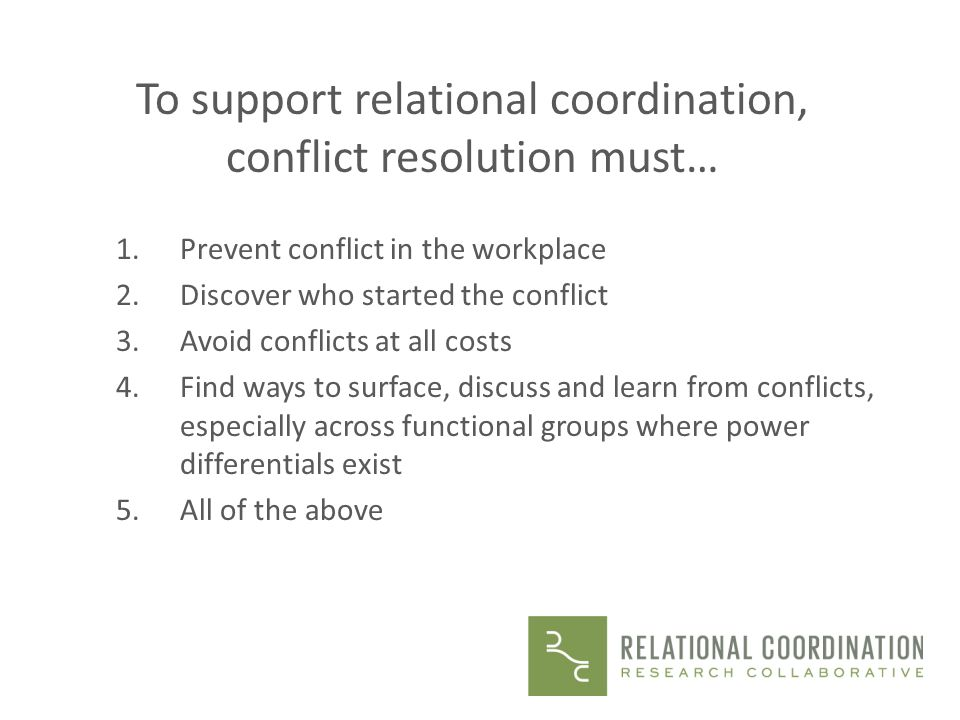 To support relational coordination, conflict resolution must…