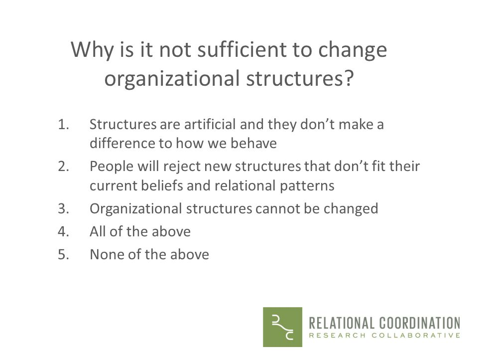 Why is it not sufficient to change organizational structures