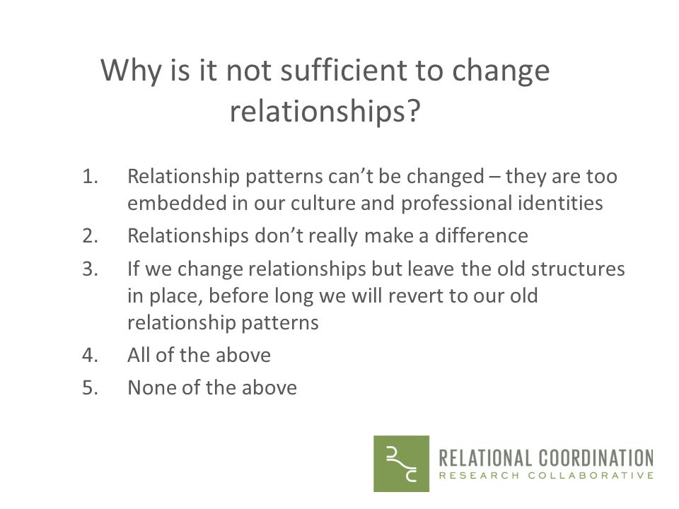 Why is it not sufficient to change relationships