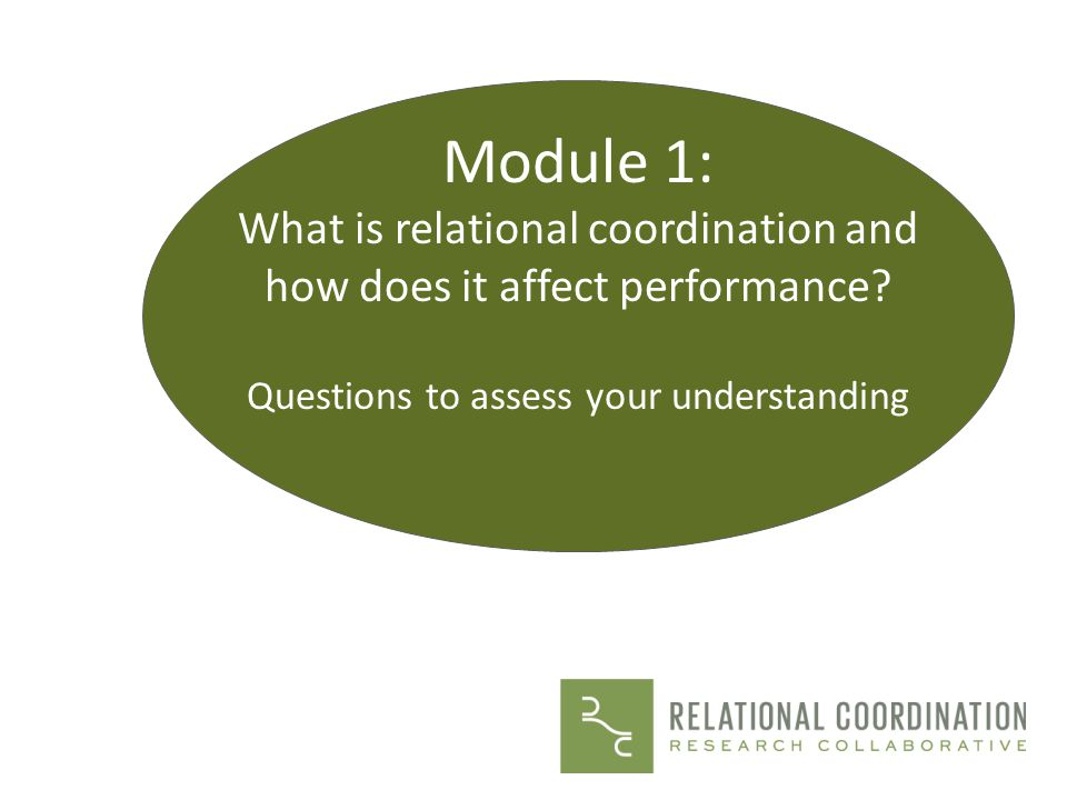 Module 1: What is relational coordination and how does it affect performance.
