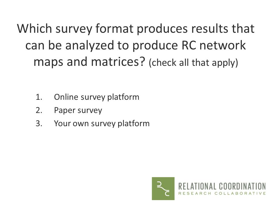 Which survey format produces results that can be analyzed to produce RC network maps and matrices (check all that apply)