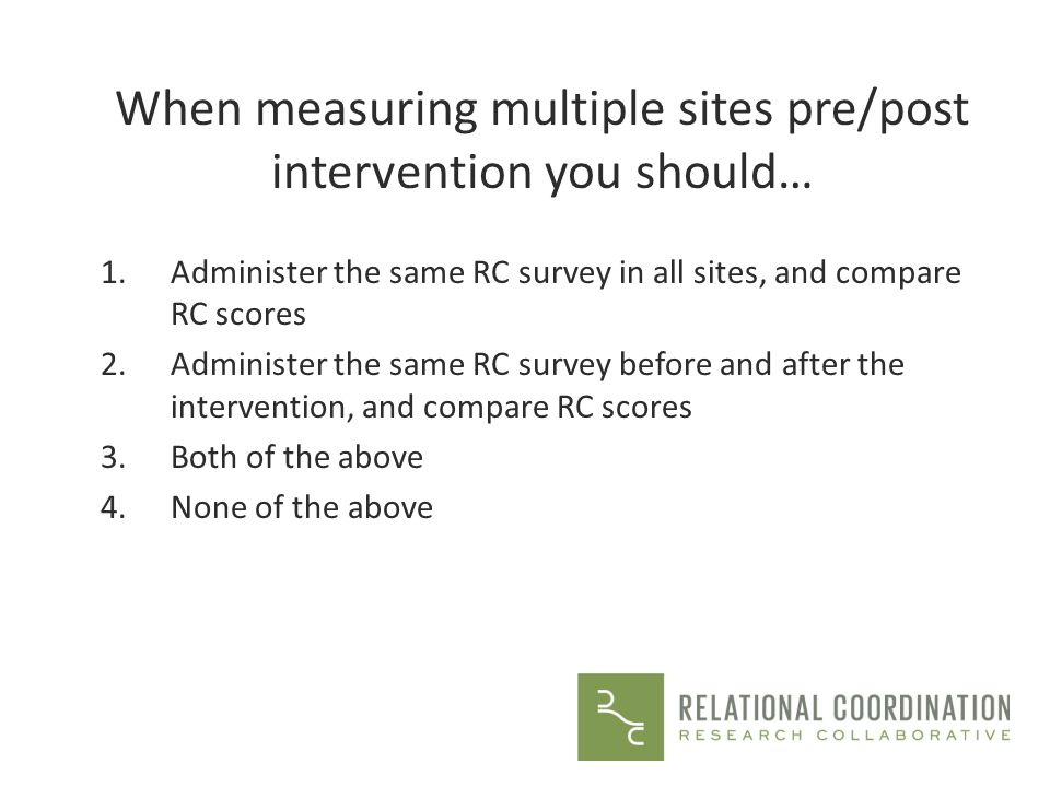 When measuring multiple sites pre/post intervention you should…