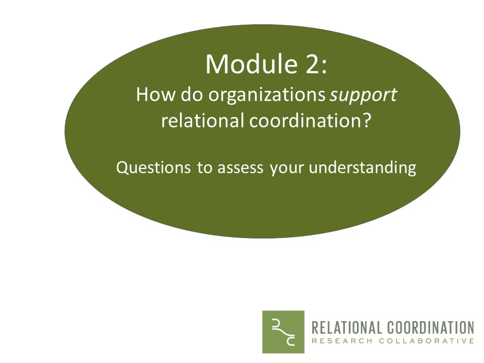Module 2: How do organizations support relational coordination