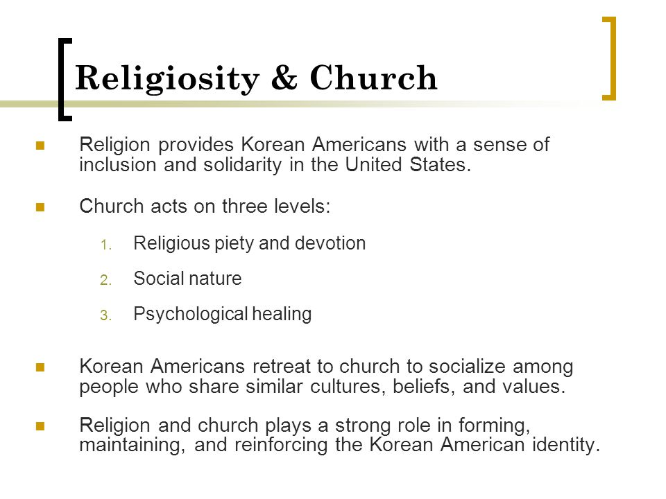 Religiosity & Church Religion provides Korean Americans with a sense of inclusion and solidarity in the United States.