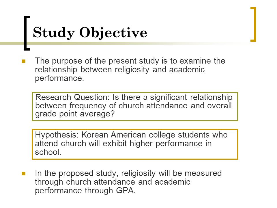 Study Objective The purpose of the present study is to examine the relationship between religiosity and academic performance.