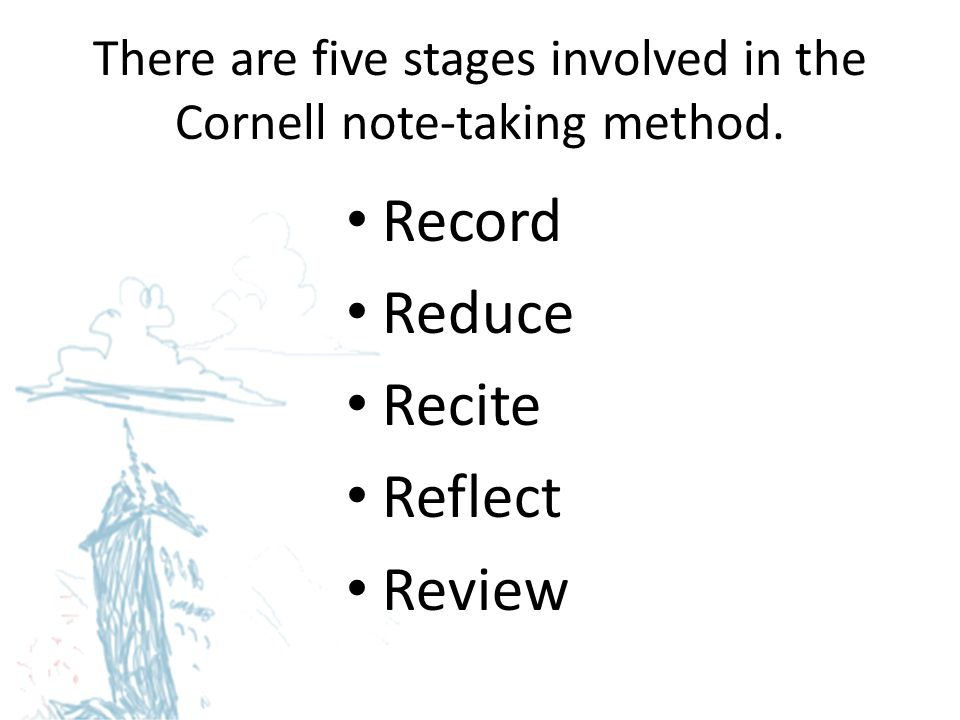 There are five stages involved in the Cornell note-taking method.