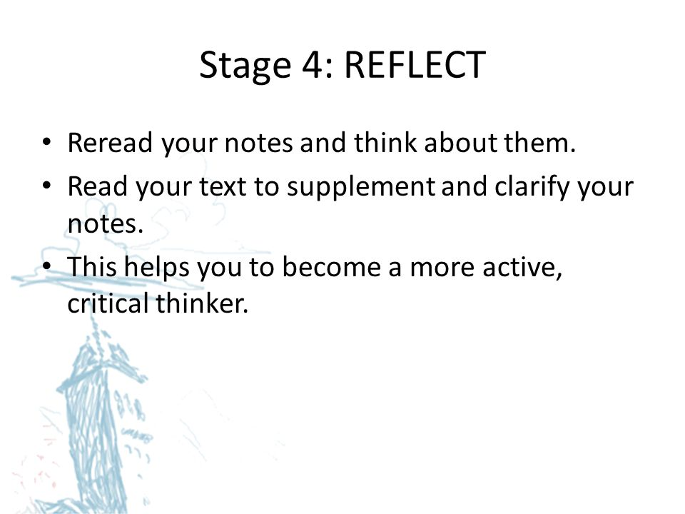 Stage 4: REFLECT Reread your notes and think about them.