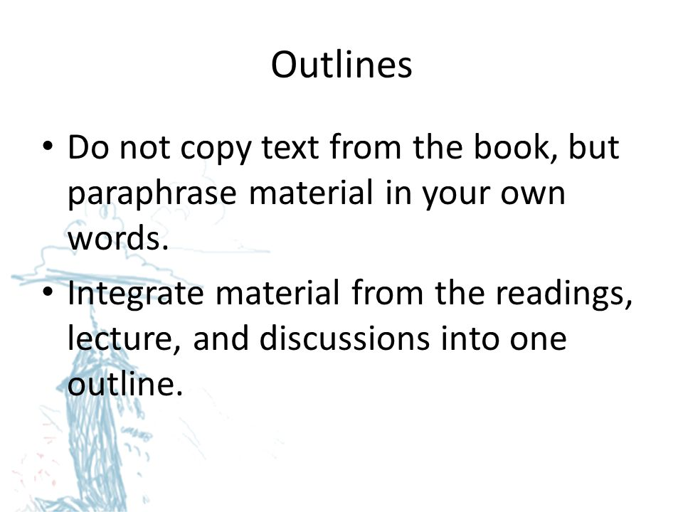 Outlines Do not copy text from the book, but paraphrase material in your own words.