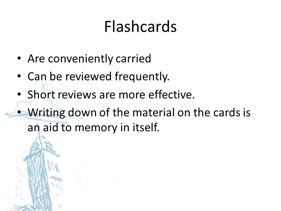 Flashcards Are conveniently carried Can be reviewed frequently.