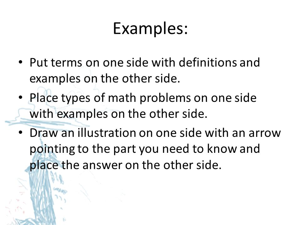 Examples: Put terms on one side with definitions and examples on the other side.