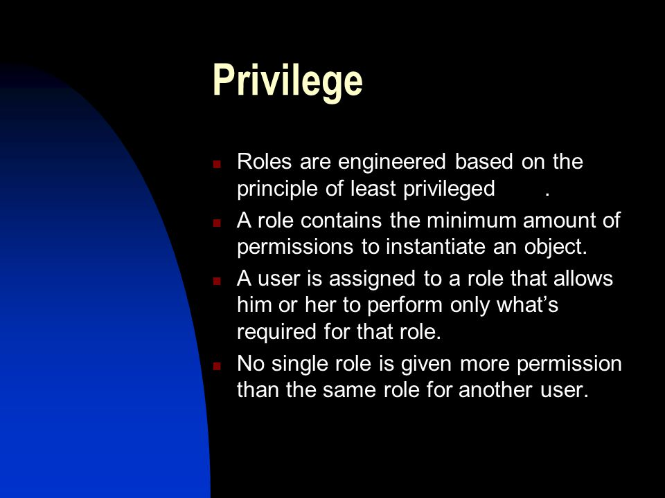 Privilege Roles are engineered based on the principle of least privileged .